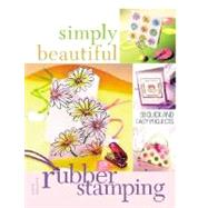 Simply Beautiful Rubber Stamping : 50 Quick and Easy Projects by Seaverns, Kathie, 9781581806793