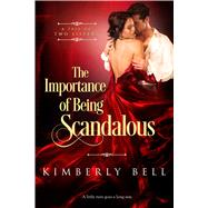 The Importance of Being Scandalous by Bell, Kimberly, 9781633756793