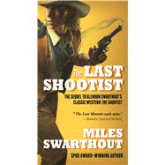 The Last Shootist by Swarthout, Miles, 9780765376794