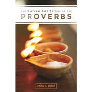 The Cultural Life Setting of the Proverbs by Pilch, John J., 9781506406794