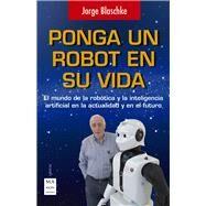Ponga un robot en su vida by Blaschke, Jorge, 9788496746794