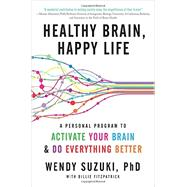Healthy Brain, Happy Life by Suzuki, Wendy, Ph.D.; Fitzpatrick, Billie, 9780062366795