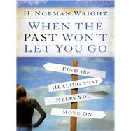 When the Past Won't Let You Go by Wright, H. Norman, 9780736966795
