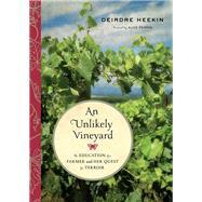 An Unlikely Vineyard by Heekin, Deirdre; Feiring, Alice, 9781603586795