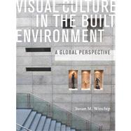 Visual Culture in the Built Environment A Global Perspective by Winchip, Susan M., 9781563676796