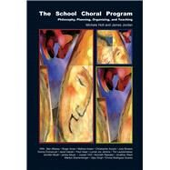 The School Choral Program: Philosophy, Planning, Organizing, and Teaching by Holt, Michele; Jordan, James, 9781579996796