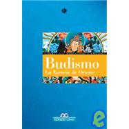 Budismo : La Esencia de Oriente by Unknown, 9788497646796