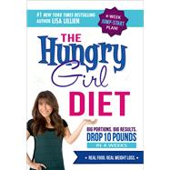 The Hungry Girl Diet Big Portions. Big Results. Drop 10 Pounds in 4 Weeks by Lillien, Lisa, 9780312676797