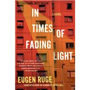 In Times of Fading Light A Novel by Ruge, Eugen; Bell, Anthea, 9781555976798