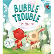 Bubble Trouble by Percival, Tom, 9781619636798