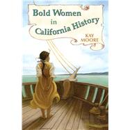 Bold Women in California History by Moore, Kay, 9780878426799