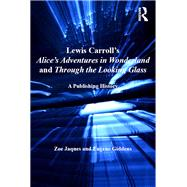 Lewis Carroll's Alice's Adventures in Wonderland and Through the Looking-Glass: A Publishing History by Jaques,Zoe, 9781138246799
