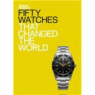 Fifty Watches That Changed the World by Newson, Alex; Design Museum, 9781840916799