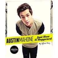 Austin Mahone: Just How It Happened by Mahone, Austin, 9780316286800