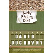 Bucky F*cking Dent A Novel by Duchovny, David, 9780374536800