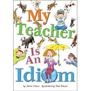 My Teacher Is an Idiom by Gilson, Jamie; Meisel, Paul, 9780544056800