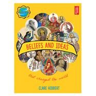 Beliefs and Ideas That Changed the World by Hibbert, Clare, 9780712356800