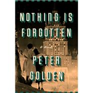 Nothing Is Forgotten by Golden, Peter, 9781501146800