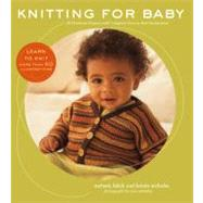 Knitting for Baby by Falick, Melanie; Nicholas, Kristin; Whitaker, Ross, 9781584796800