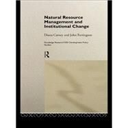 Natural Resource Management and Institutional Change by Carney,Diana, 9781138976801