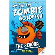 My Big Fat Zombie Goldfish: The SeaQuel by O'Hara, Mo; Jagucki, Marek, 9781250056801