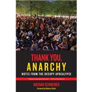Thank You, Anarchy: Notes from the Occupy Apocalypse by Schneider, Nathan; Solnit, Rebecca, 9780520276802