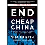The End of Cheap China: Economic and Cultural Trends That Will Disrupt the World by Rein, Shaun, 9781118926802