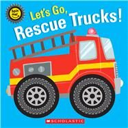 Let's Go, Rescue Trucks! by Scholastic, 9781338256802