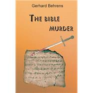 The Bible Murder by Behrens, Gerhard, 9781491786802