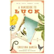 A Handbook to Luck by GARCÍA, CRISTINA, 9780307276803