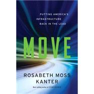 Move: Putting America's Infrastructure Back in the Lead by Kanter, Rosabeth Moss, 9780393246803