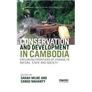 Conservation and Development in Cambodia: Exploring frontiers of change in nature, state and society by Milne; Sarah, 9780415706803