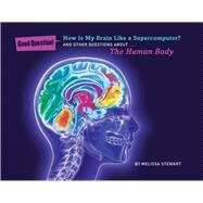 How Is My Brain Like a Supercomputer? And Other Questions about The Human Body by Stewart, Melissa; Bull, Peter, 9781454906803