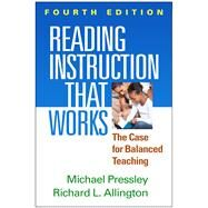 Reading Instruction That Works, Fourth Edition The Case for Balanced Teaching by Pressley, Michael; Allington, Richard L., 9781462516803