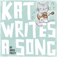 Kat Writes a Song by Foley, Greg, 9781534406803
