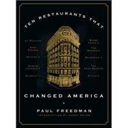 Ten Restaurants That Changed America by Freedman, Paul; Meyer, Danny, 9780871406804