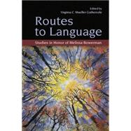 Routes to Language: Studies in Honor of Melissa Bowerman by Mueller Gathercole,Virginia C., 9781138876804
