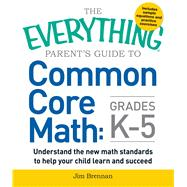The Everything Parent's Guide to Common Core Math, Grades K-5 by Brennan, Jim, 9781440586804