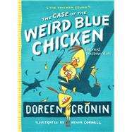 The Case of the Weird Blue Chicken The Next Misadventure by Cronin, Doreen; Cornell, Kevin, 9781442496804