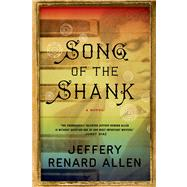 Song of the Shank A Novel by Allen, Jeffery Renard, 9781555976804