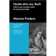 Tócala otra vez, Bach/ Play it again, Bach by Pradera, Máximo, 9788415996804