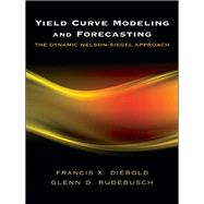 Yield Curve Modeling and Forecasting by Diebold, Francis X.; Rudebusch, Glenn D., 9780691146805
