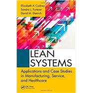 Lean Systems: Applications and Case Studies in Manufacturing, Service, and Healthcare by Cudney; Elizabeth A., 9781466556805