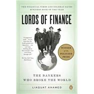 Lords of Finance The Bankers Who Broke the World by Ahamed, Liaquat, 9780143116806