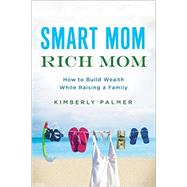 Smart Mom, Rich Mom by Palmer, Kimberly, 9780814436806