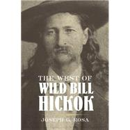 The West of Wild Bill Hickok by Rosa, Joseph G., 9780806126807