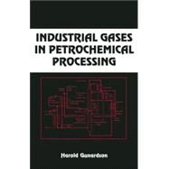 Industrial Gases In Petrochemical Processing, Second Edition by Gunardson; Harold  H., 9781574446807