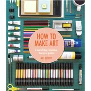 How to Make Art by Elliott, Mel, 9781909396807