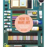 How to Make Art by Elliott, Mel, 9781909396807