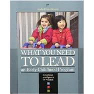 What You Need to Lead: An Early Childhood Program- Emotional Intelligence in Practice by Holly Elissa Bruno, 9781928896807